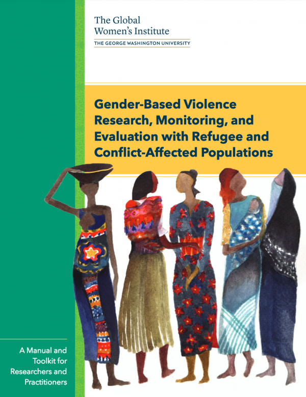 Gender-Based Violence Research, Monitoring, and Evaluation with Refugee and Conflict-Affected Populations: A Manual and Toolkit for Researchers and Practitioners